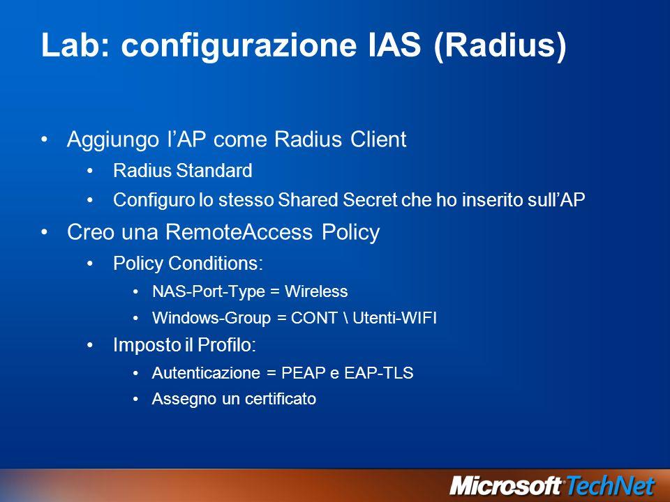 Lab: configurazione IAS (Radius) Aggiungo lAP come Radius Client Radius Standard Configuro lo stesso Shared Secret che ho inserito sullAP Creo una Rem