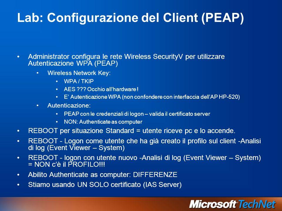 Lab: Configurazione del Client (PEAP) Administrator configura le rete Wireless SecurityV per utilizzare Autenticazione WPA (PEAP) Wireless Network Key