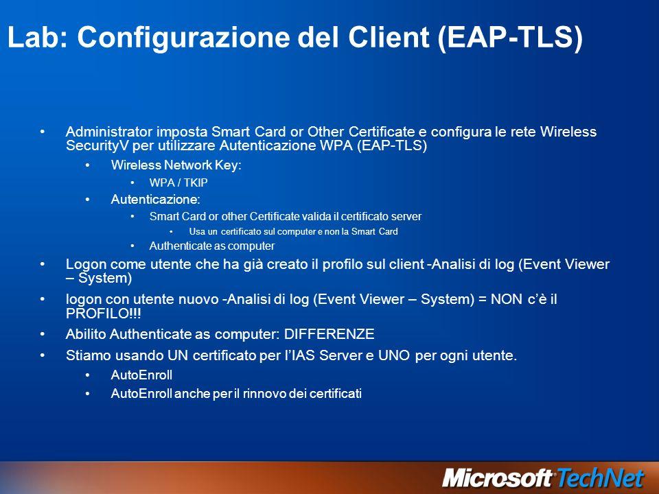 Lab: Configurazione del Client (EAP-TLS) Administrator imposta Smart Card or Other Certificate e configura le rete Wireless SecurityV per utilizzare A