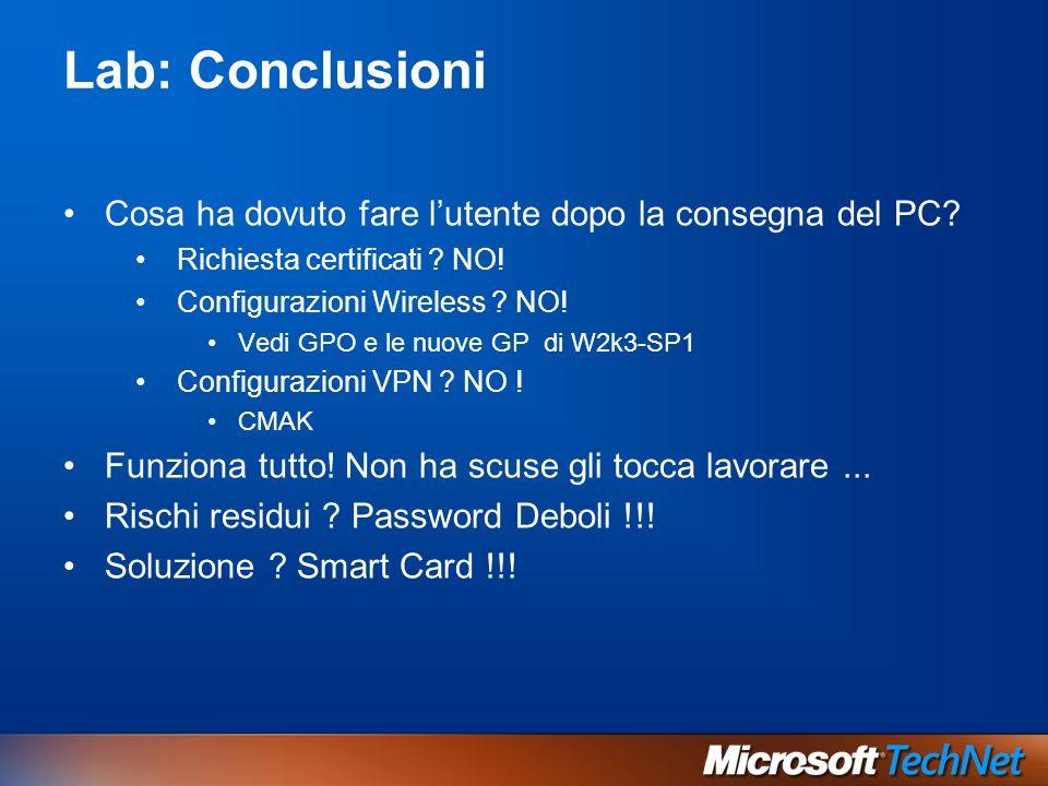 Lab: Conclusioni Cosa ha dovuto fare lutente dopo la consegna del PC? Richiesta certificati ? NO! Configurazioni Wireless ? NO! Vedi GPO e le nuove GP