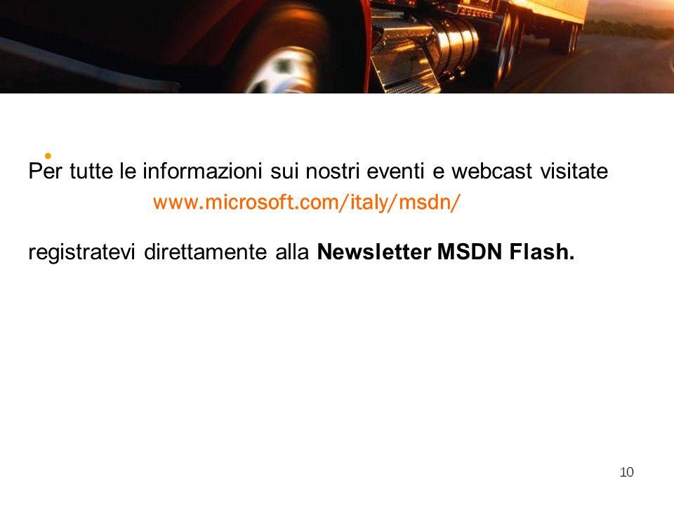 10 www.microsoft.com/italy/msdn/ Per tutte le informazioni sui nostri eventi e webcast visitate registratevi direttamente alla Newsletter MSDN Flash.