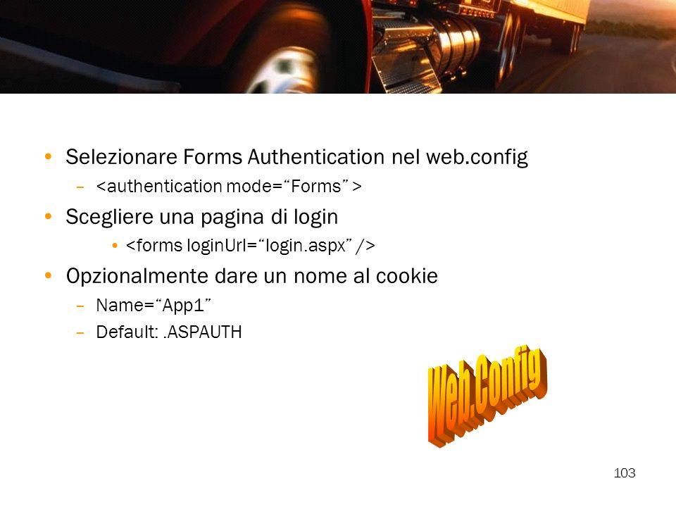 103 Selezionare Forms Authentication nel web.config – Scegliere una pagina di login Opzionalmente dare un nome al cookie –Name=App1 –Default:.ASPAUTH