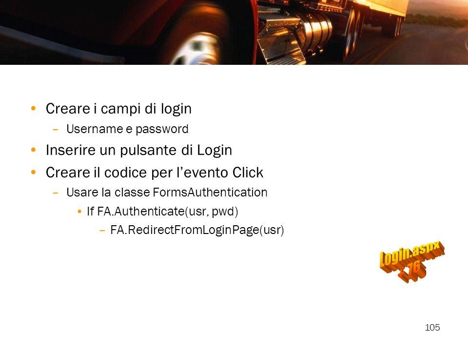 105 Creare i campi di login –Username e password Inserire un pulsante di Login Creare il codice per levento Click –Usare la classe FormsAuthentication