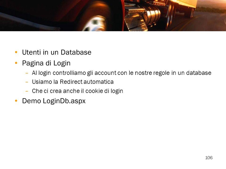106 Utenti in un Database Pagina di Login –Al login controlliamo gli account con le nostre regole in un database –Usiamo la Redirect automatica –Che c