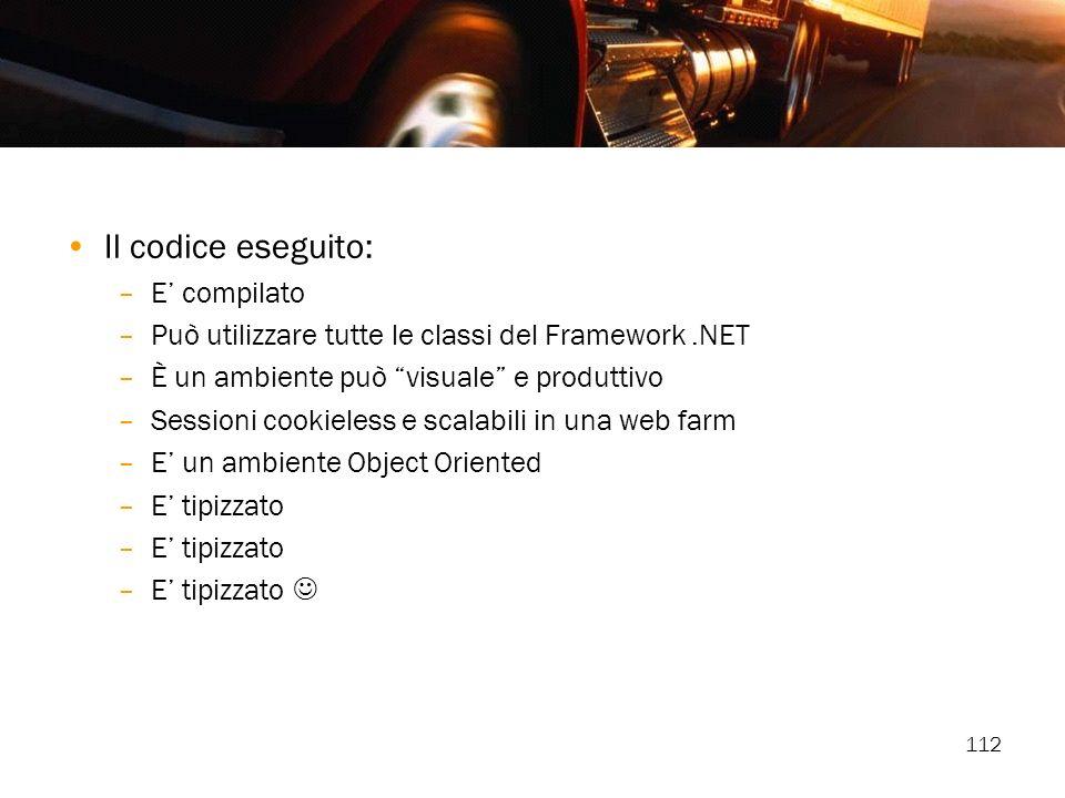 112 Il codice eseguito: –E compilato –Può utilizzare tutte le classi del Framework.NET –È un ambiente può visuale e produttivo –Sessioni cookieless e