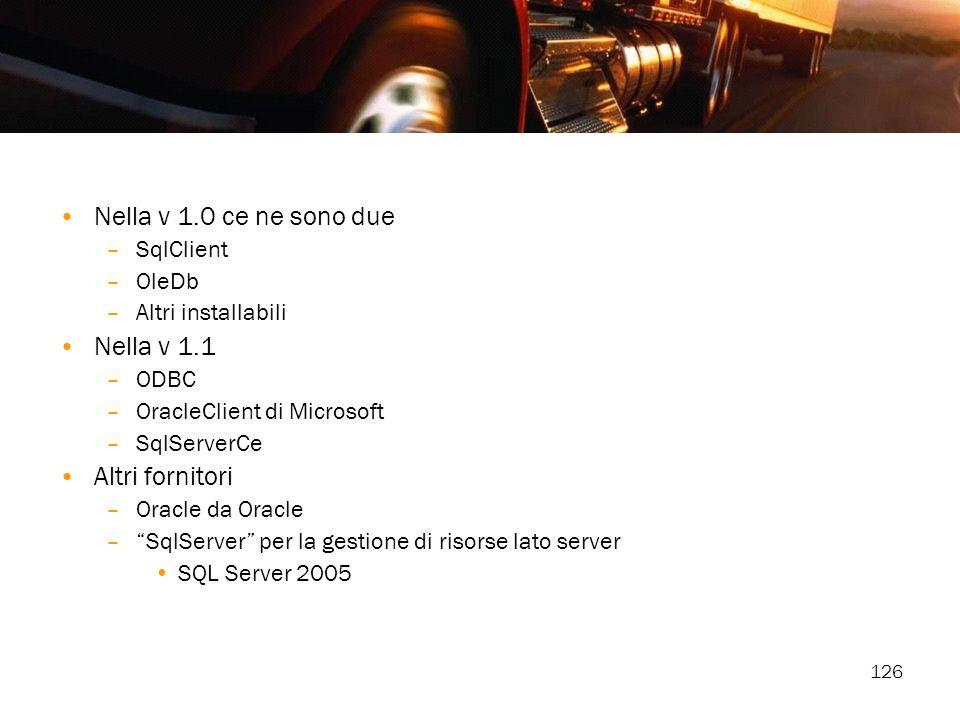 126 Nella v 1.0 ce ne sono due –SqlClient –OleDb –Altri installabili Nella v 1.1 –ODBC –OracleClient di Microsoft –SqlServerCe Altri fornitori –Oracle