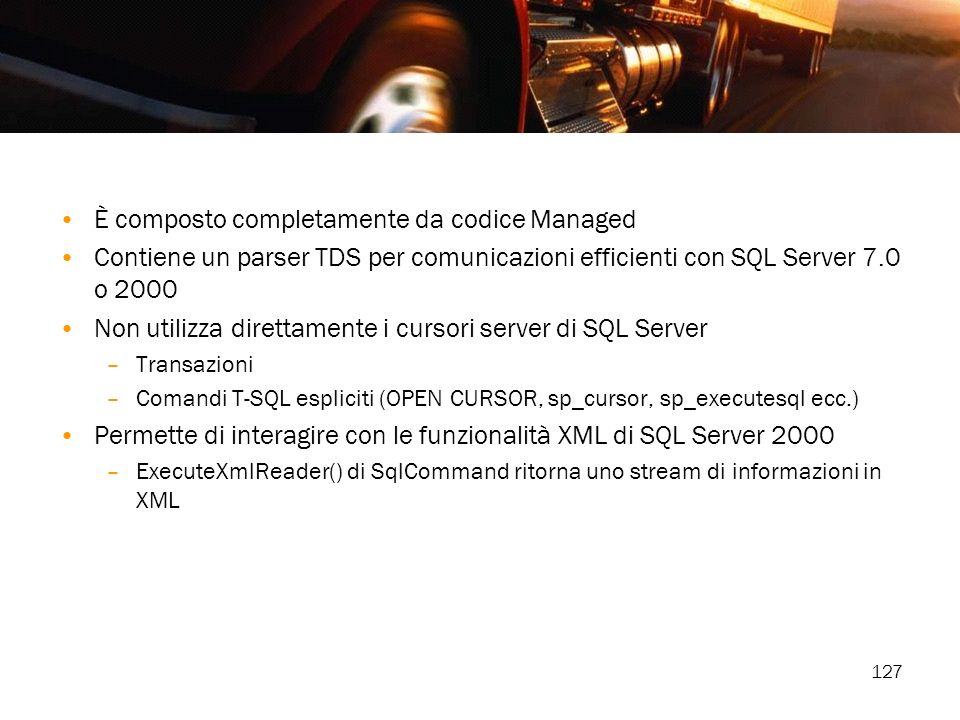 127 È composto completamente da codice Managed Contiene un parser TDS per comunicazioni efficienti con SQL Server 7.0 o 2000 Non utilizza direttamente