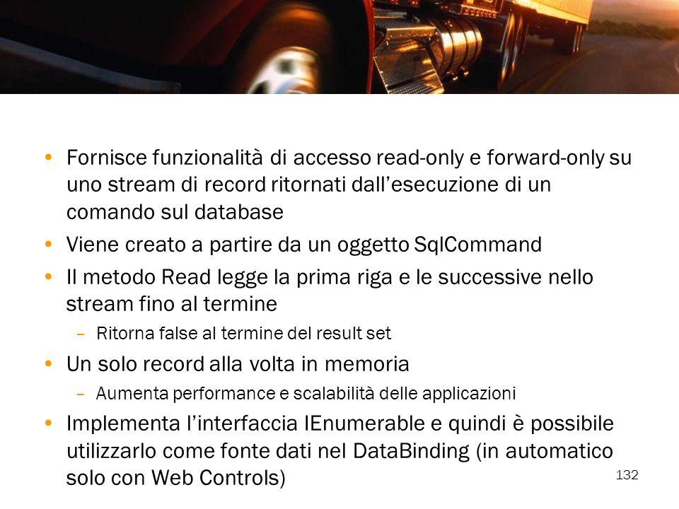 132 Fornisce funzionalità di accesso read-only e forward-only su uno stream di record ritornati dallesecuzione di un comando sul database Viene creato