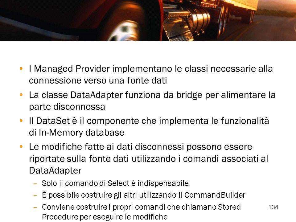 134 I Managed Provider implementano le classi necessarie alla connessione verso una fonte dati La classe DataAdapter funziona da bridge per alimentare
