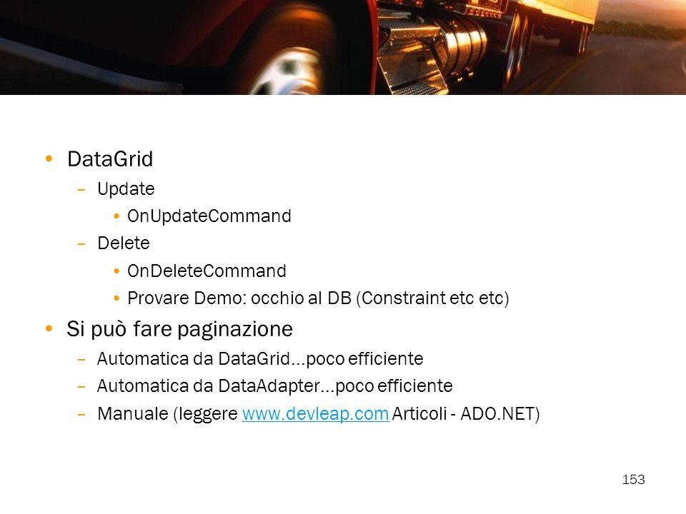 153 DataGrid –Update OnUpdateCommand –Delete OnDeleteCommand Provare Demo: occhio al DB (Constraint etc etc) Si può fare paginazione –Automatica da Da
