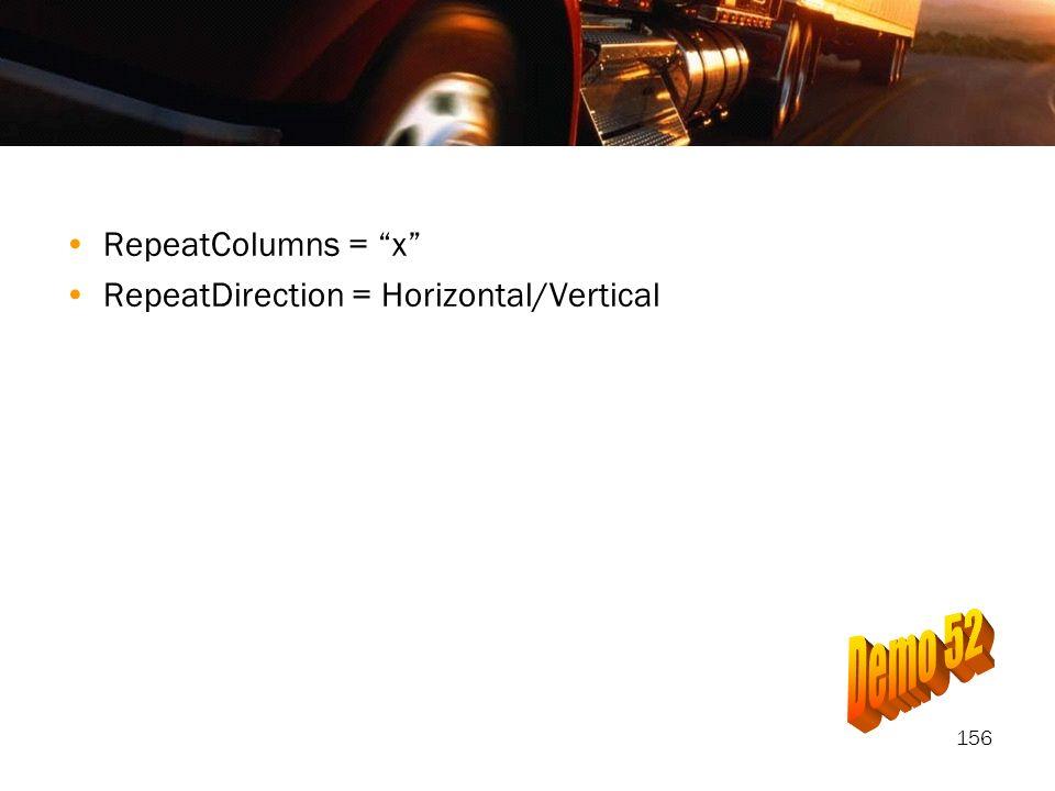 156 RepeatColumns = x RepeatDirection = Horizontal/Vertical