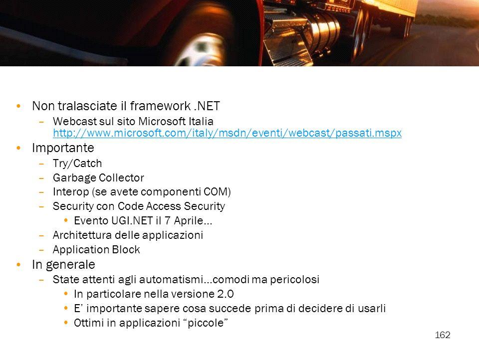 162 Non tralasciate il framework.NET –Webcast sul sito Microsoft Italia http://www.microsoft.com/italy/msdn/eventi/webcast/passati.mspx http://www.mic