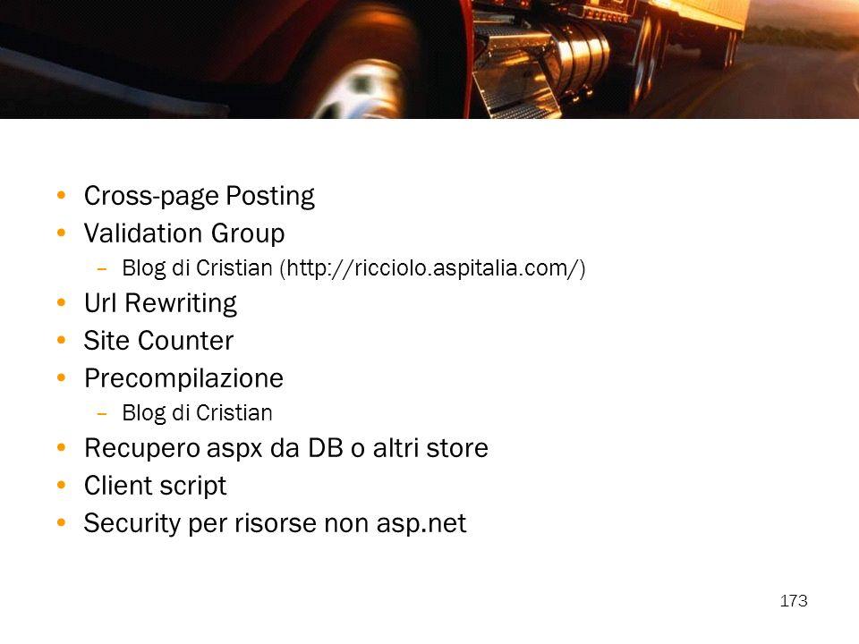 173 Cross-page Posting Validation Group –Blog di Cristian (http://ricciolo.aspitalia.com/) Url Rewriting Site Counter Precompilazione –Blog di Cristia