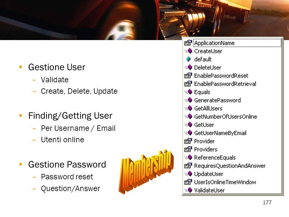 177 Gestione User –Validate –Create, Delete, Update Finding/Getting User –Per Username / Email –Utenti online Gestione Password –Password reset –Quest