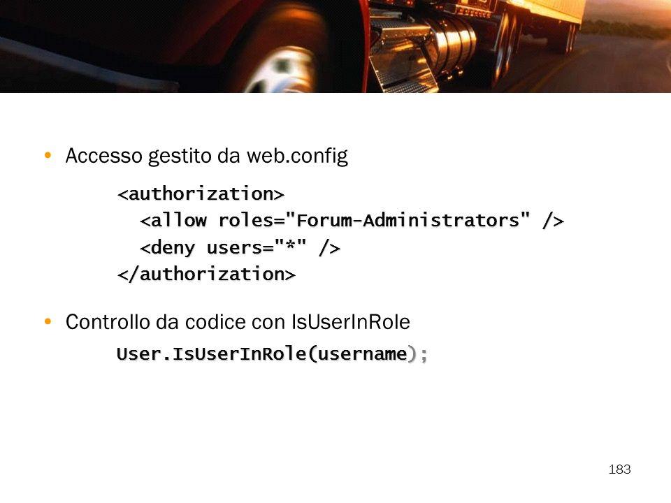 183 Accesso gestito da web.config Controllo da codice con IsUserInRole <authorization> </authorization> User.IsUserInRole(username);