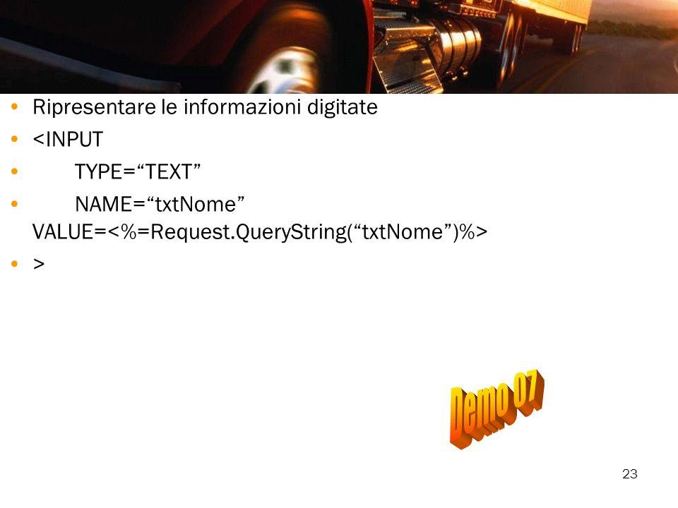 23 Ripresentare le informazioni digitate <INPUT TYPE=TEXT NAME=txtNome VALUE= >