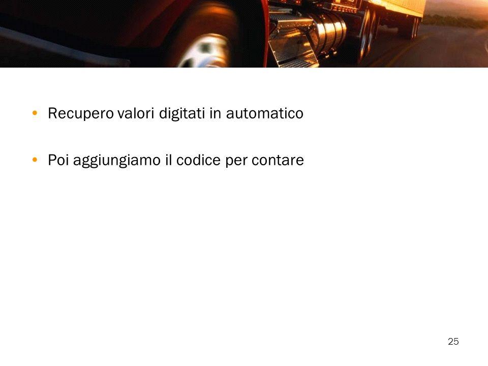 25 Recupero valori digitati in automatico Poi aggiungiamo il codice per contare