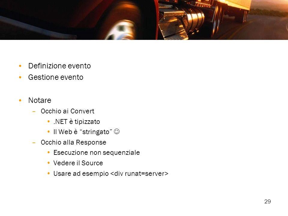 29 Definizione evento Gestione evento Notare –Occhio ai Convert.NET è tipizzato Il Web è stringato –Occhio alla Response Esecuzione non sequenziale Ve