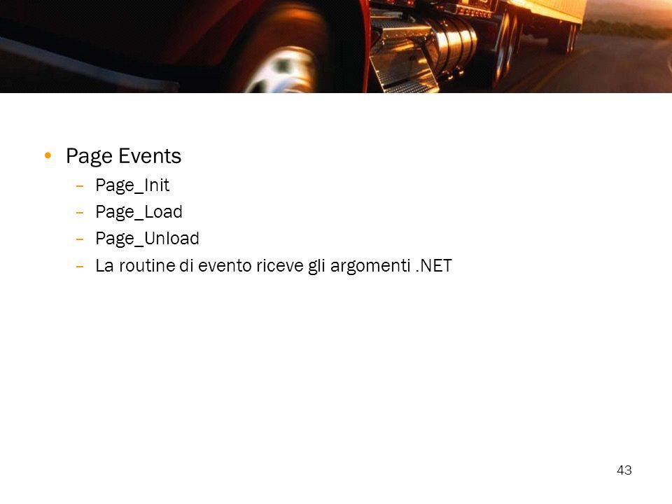 43 Page Events –Page_Init –Page_Load –Page_Unload –La routine di evento riceve gli argomenti.NET