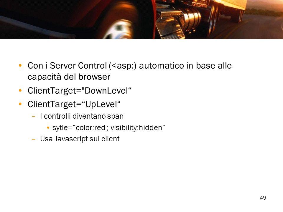 49 Con i Server Control (<asp:) automatico in base alle capacità del browser ClientTarget=