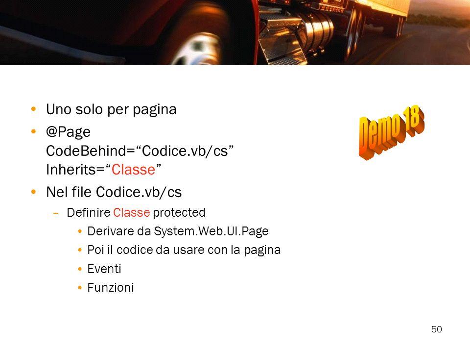 50 Uno solo per pagina @Page CodeBehind=Codice.vb/cs Inherits=Classe Nel file Codice.vb/cs –Definire Classe protected Derivare da System.Web.UI.Page P