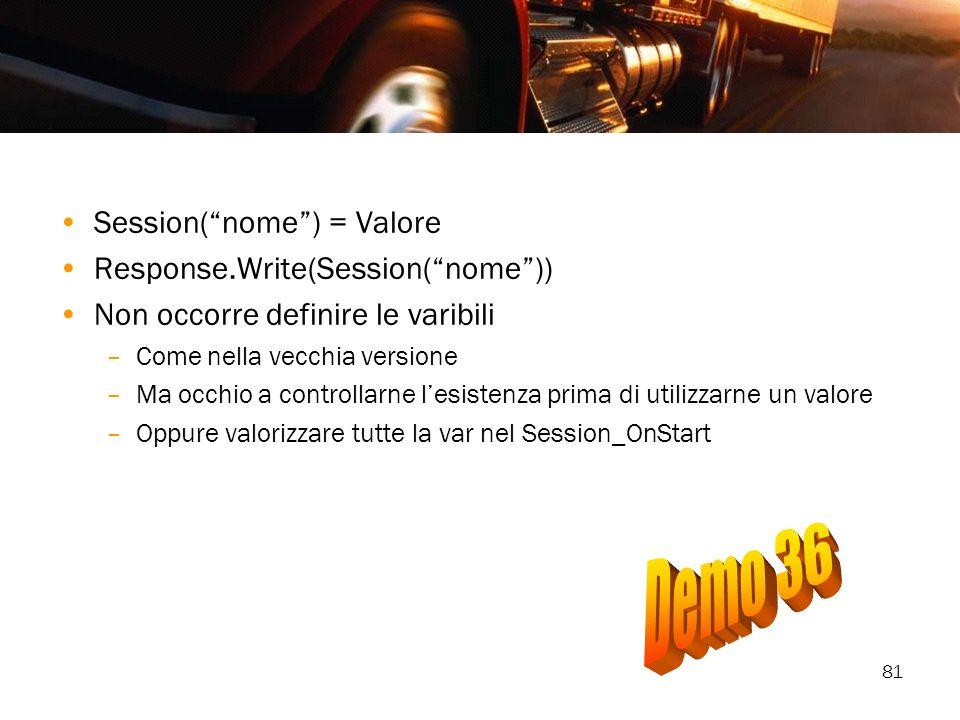 81 Session(nome) = Valore Response.Write(Session(nome)) Non occorre definire le varibili –Come nella vecchia versione –Ma occhio a controllarne lesist
