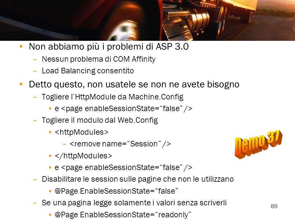 89 Non abbiamo più i problemi di ASP 3.0 –Nessun problema di COM Affinity –Load Balancing consentito Detto questo, non usatele se non ne avete bisogno