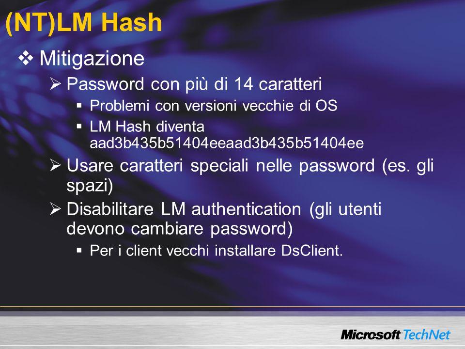 (NT)LM Hash Mitigazione Password con più di 14 caratteri Problemi con versioni vecchie di OS LM Hash diventa aad3b435b51404eeaad3b435b51404ee Usare ca