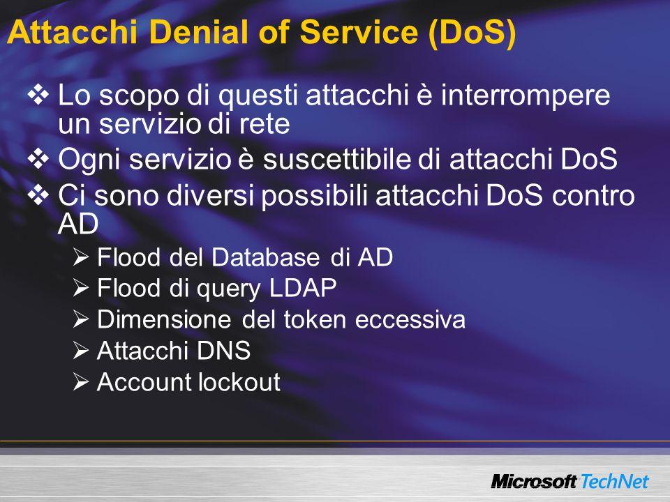 Attacchi Denial of Service (DoS) Lo scopo di questi attacchi è interrompere un servizio di rete Ogni servizio è suscettibile di attacchi DoS Ci sono d