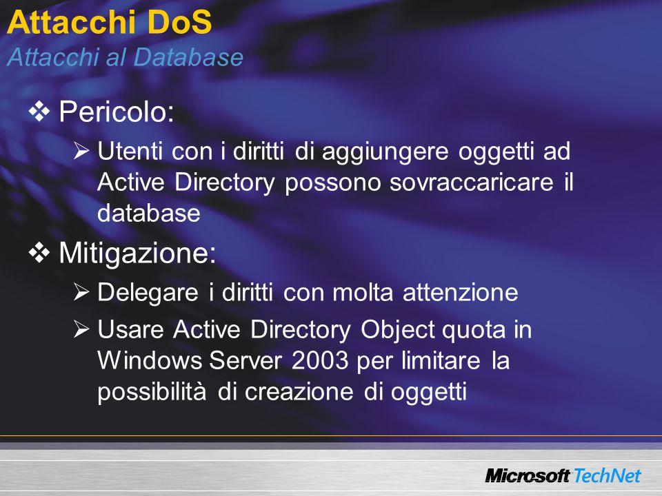 Attacchi DoS Attacchi al Database Pericolo: Utenti con i diritti di aggiungere oggetti ad Active Directory possono sovraccaricare il database Mitigazi