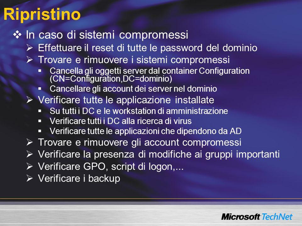Ripristino In caso di sistemi compromessi Effettuare il reset di tutte le password del dominio Trovare e rimuovere i sistemi compromessi Cancella gli