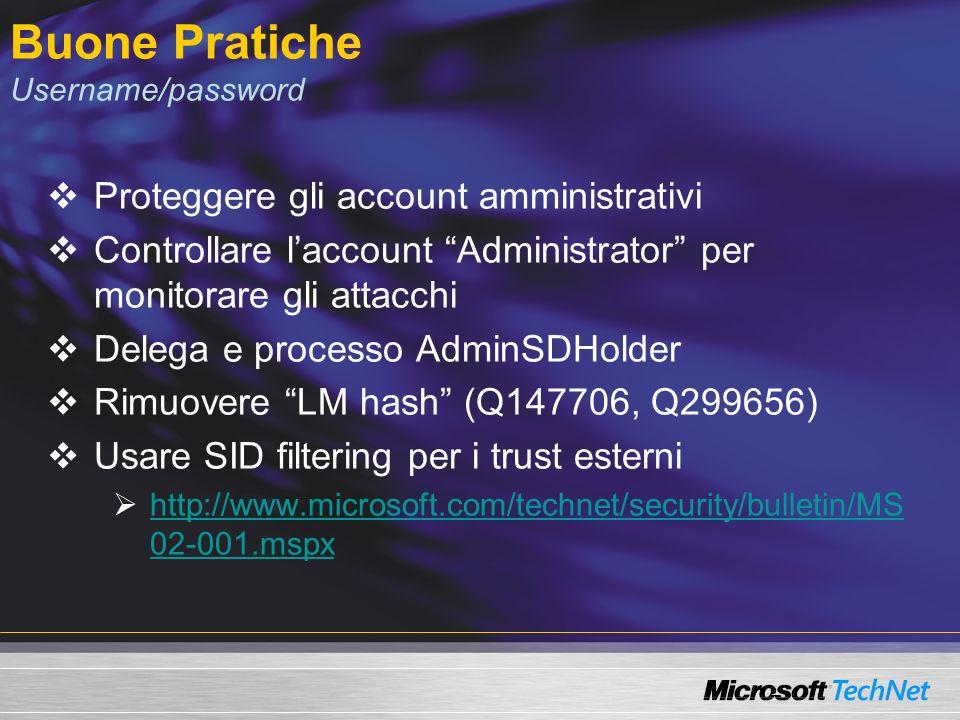 Buone Pratiche Username/password Proteggere gli account amministrativi Controllare laccount Administrator per monitorare gli attacchi Delega e process