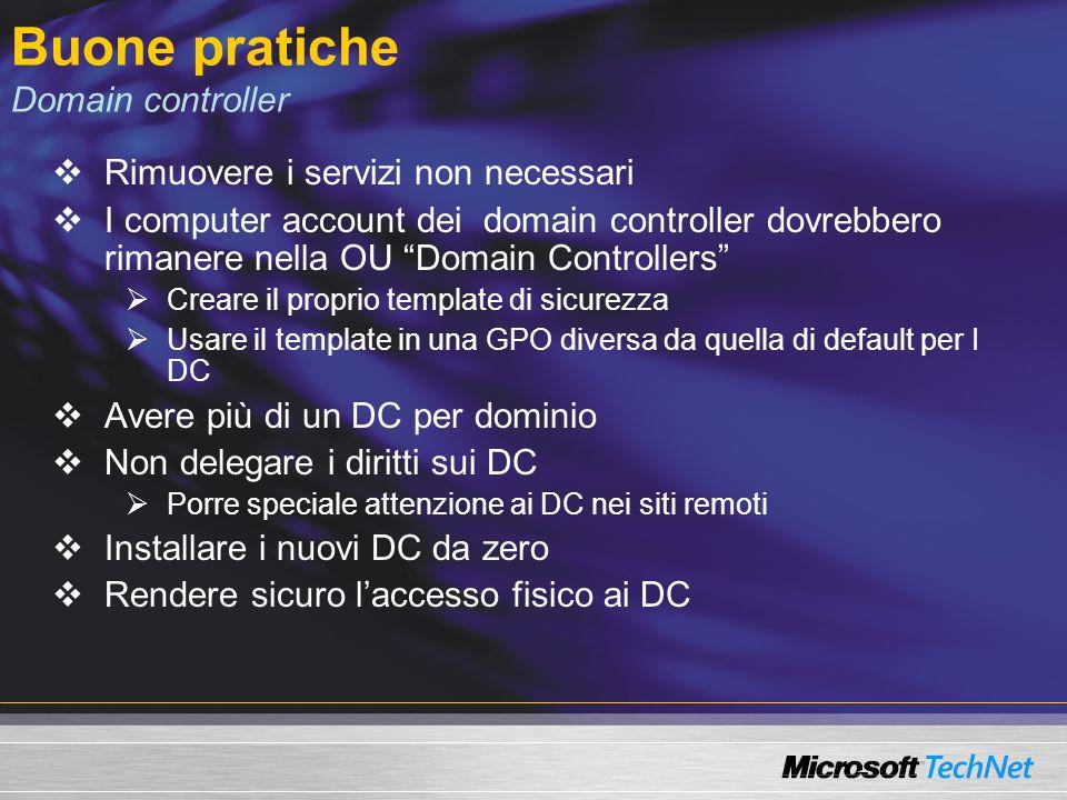 Buone pratiche Domain controller Rimuovere i servizi non necessari I computer account dei domain controller dovrebbero rimanere nella OU Domain Contro