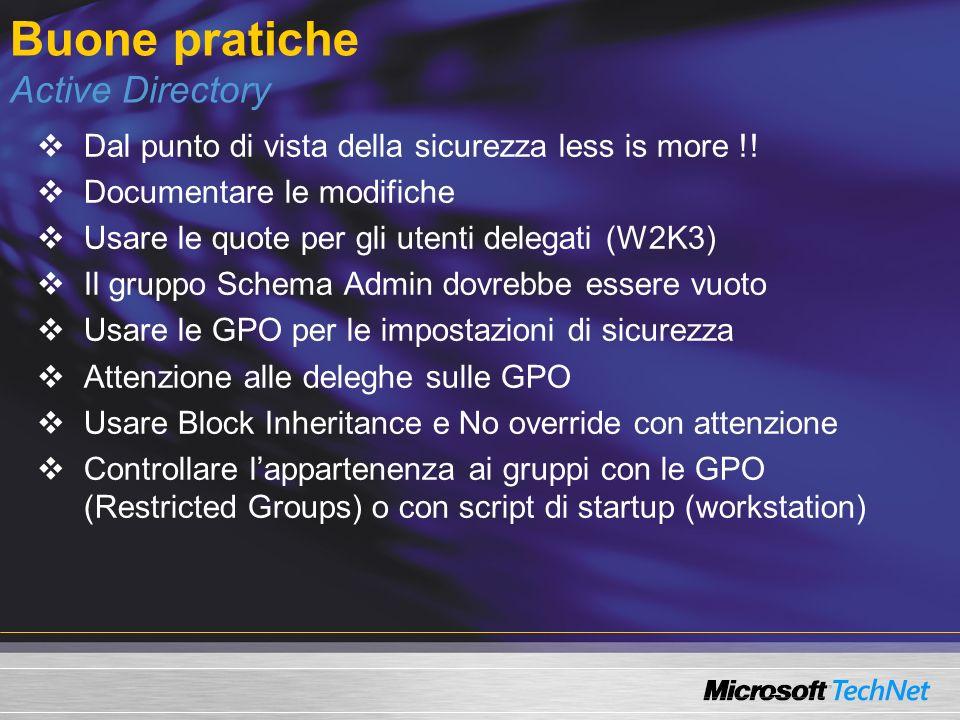 Buone pratiche Active Directory Dal punto di vista della sicurezza less is more !! Documentare le modifiche Usare le quote per gli utenti delegati (W2