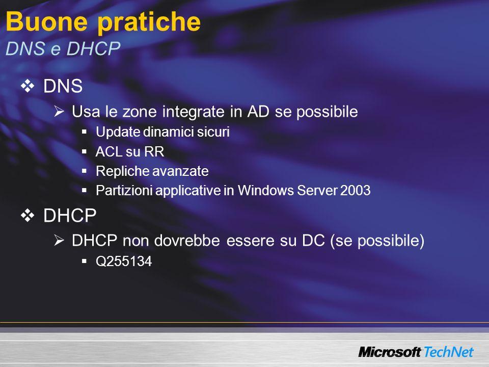 Buone pratiche DNS e DHCP DNS Usa le zone integrate in AD se possibile Update dinamici sicuri ACL su RR Repliche avanzate Partizioni applicative in Wi
