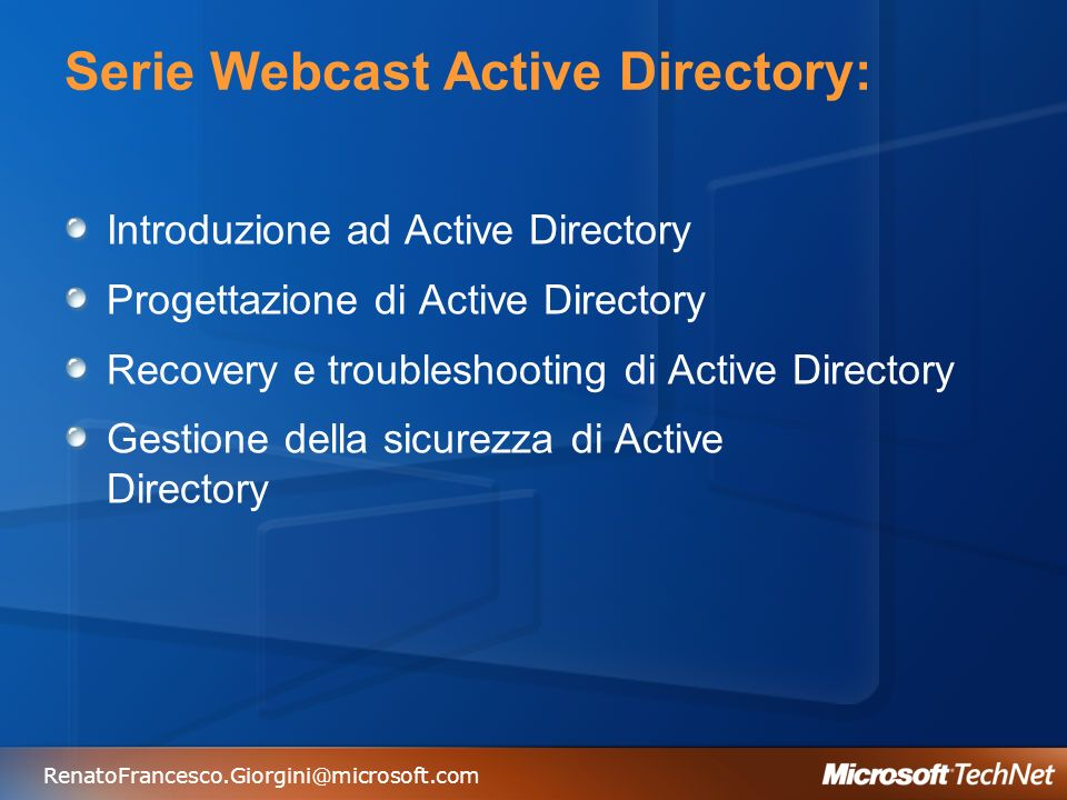 Serie Webcast Active Directory: Introduzione ad Active Directory Progettazione di Active Directory Recovery e troubleshooting di Active Directory Gest