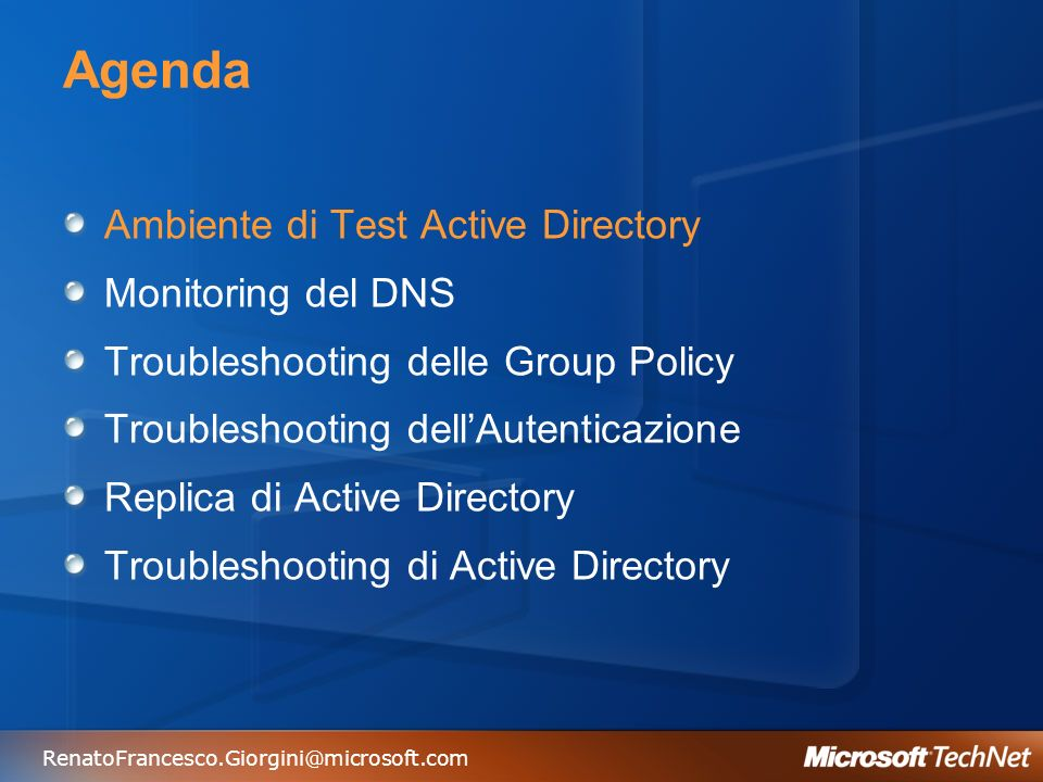 Agenda Ambiente di Test Active Directory Monitoring del DNS Troubleshooting delle Group Policy Troubleshooting dellAutenticazione Replica di Active Directory Troubleshooting di Active Directory