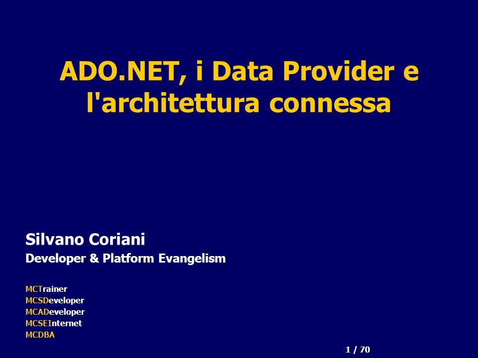 1 / 70 ADO.NET, i Data Provider e l architettura connessa Silvano Coriani Developer & Platform Evangelism MCTrainer MCSDeveloper MCADeveloper MCSEInternet MCDBA