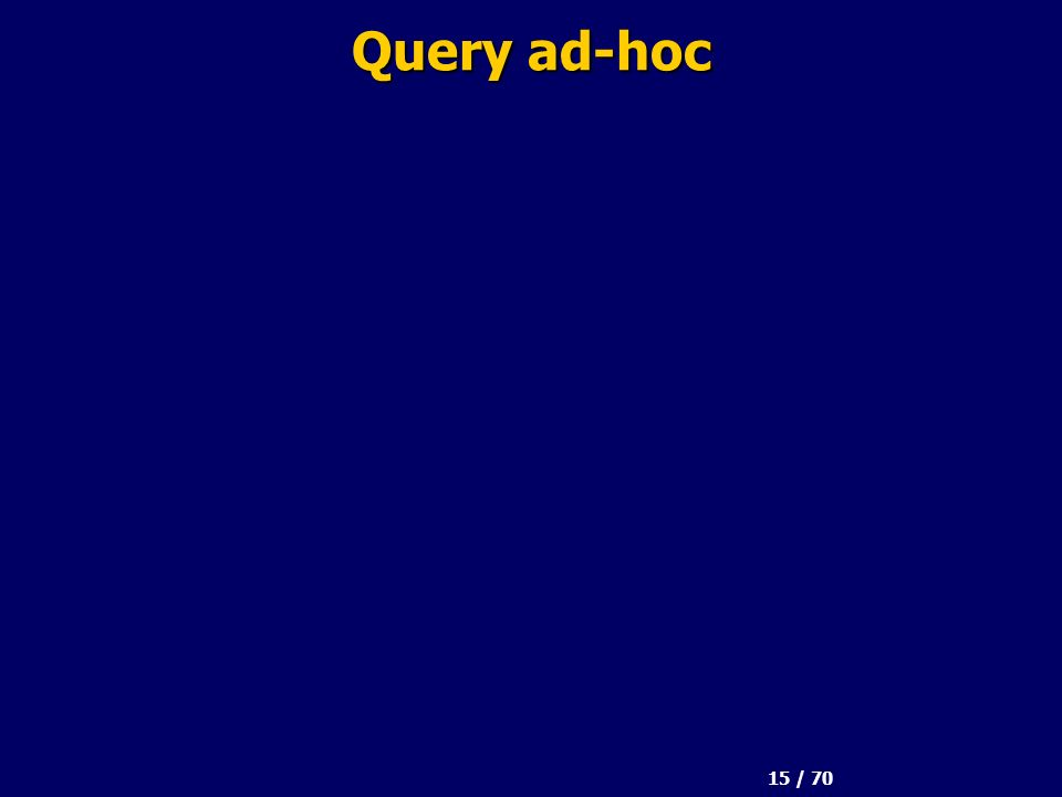 15 / 70 Query ad-hoc