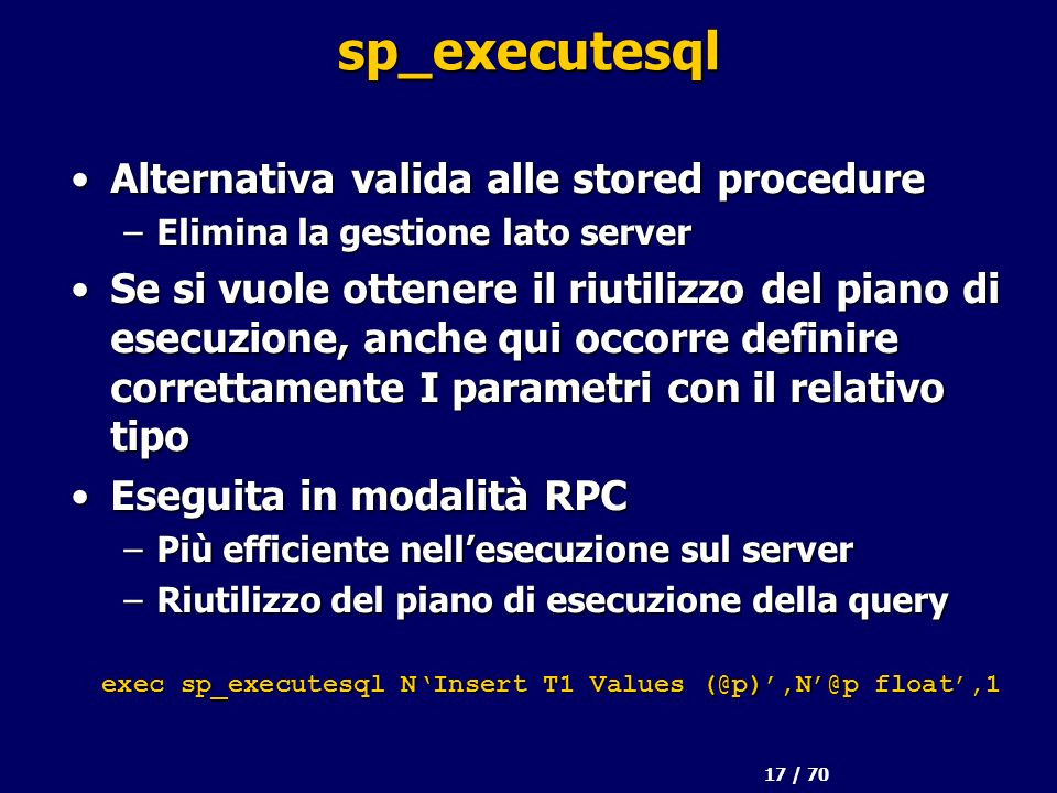17 / 70 sp_executesql Alternativa valida alle stored procedureAlternativa valida alle stored procedure –Elimina la gestione lato server Se si vuole ot