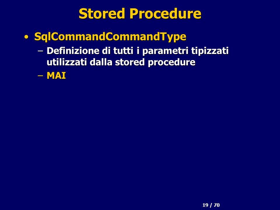 19 / 70 Stored Procedure SqlCommandCommandTypeSqlCommandCommandType –Definizione di tutti i parametri tipizzati utilizzati dalla stored procedure –MAI