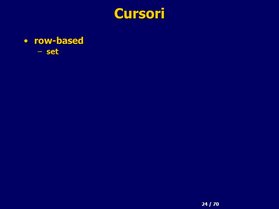 24 / 70 Cursori row-basedrow-based –set