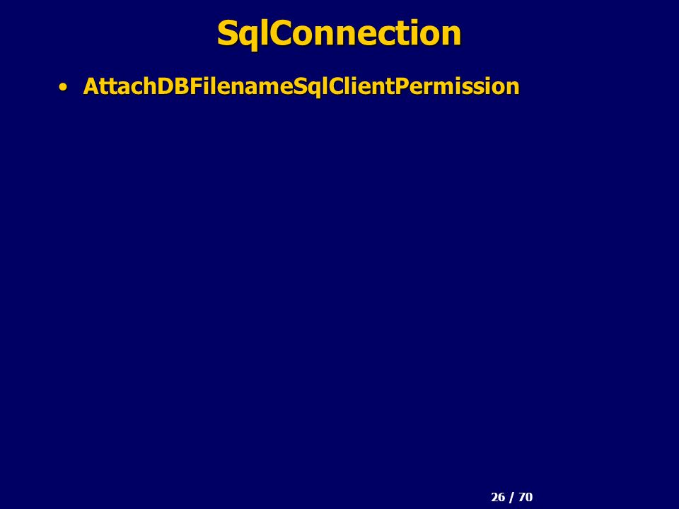 26 / 70 SqlConnection AttachDBFilenameSqlClientPermissionAttachDBFilenameSqlClientPermission