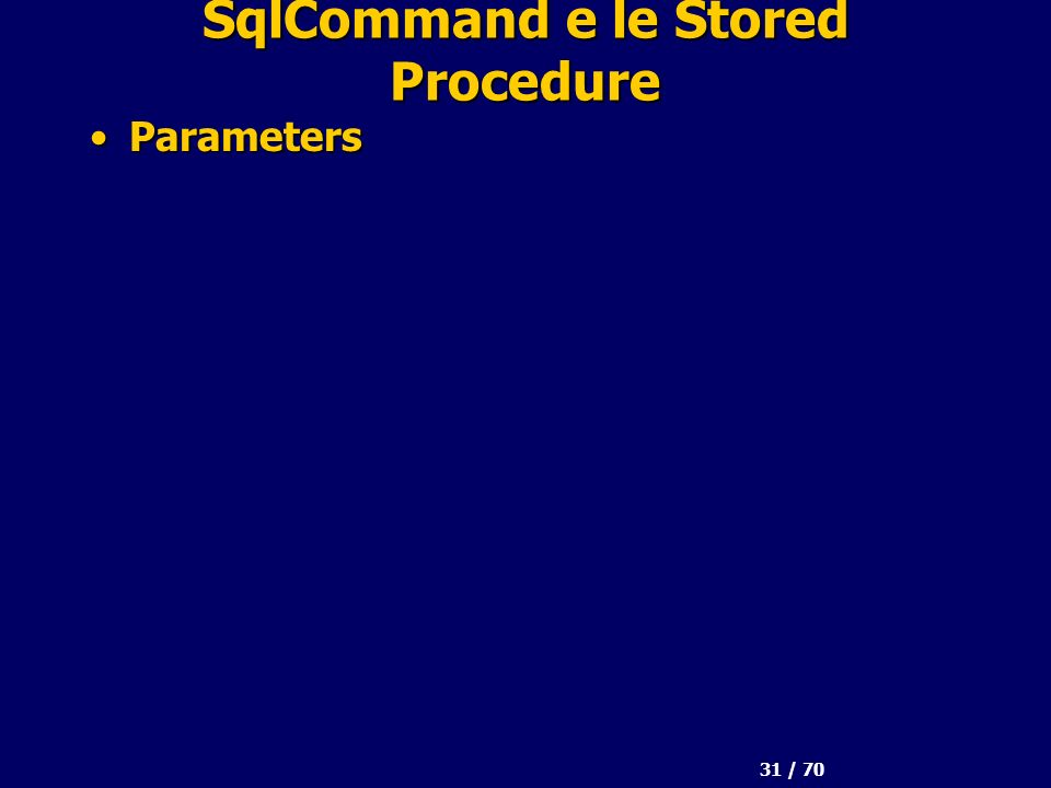 31 / 70 SqlCommand e le Stored Procedure ParametersParameters