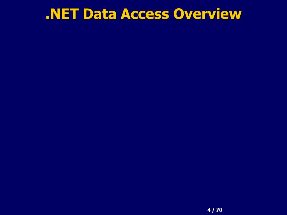 4 / 70.NET Data Access Overview