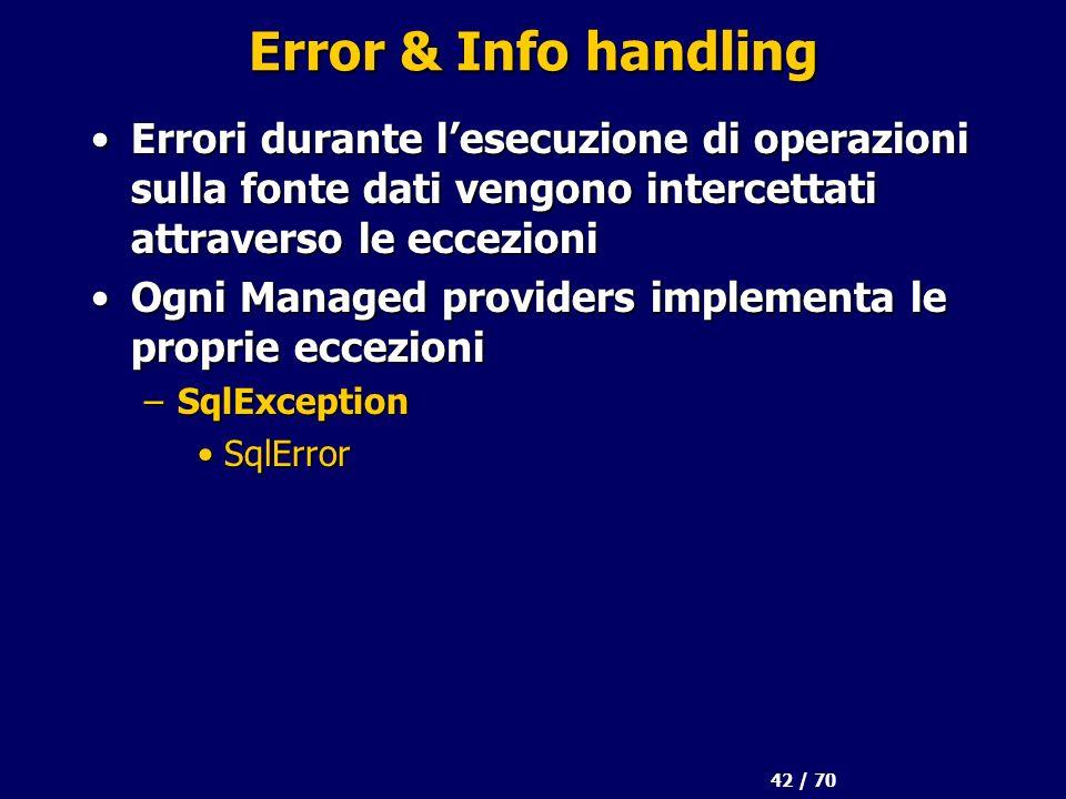 42 / 70 Error & Info handling Errori durante lesecuzione di operazioni sulla fonte dati vengono intercettati attraverso le eccezioniErrori durante les