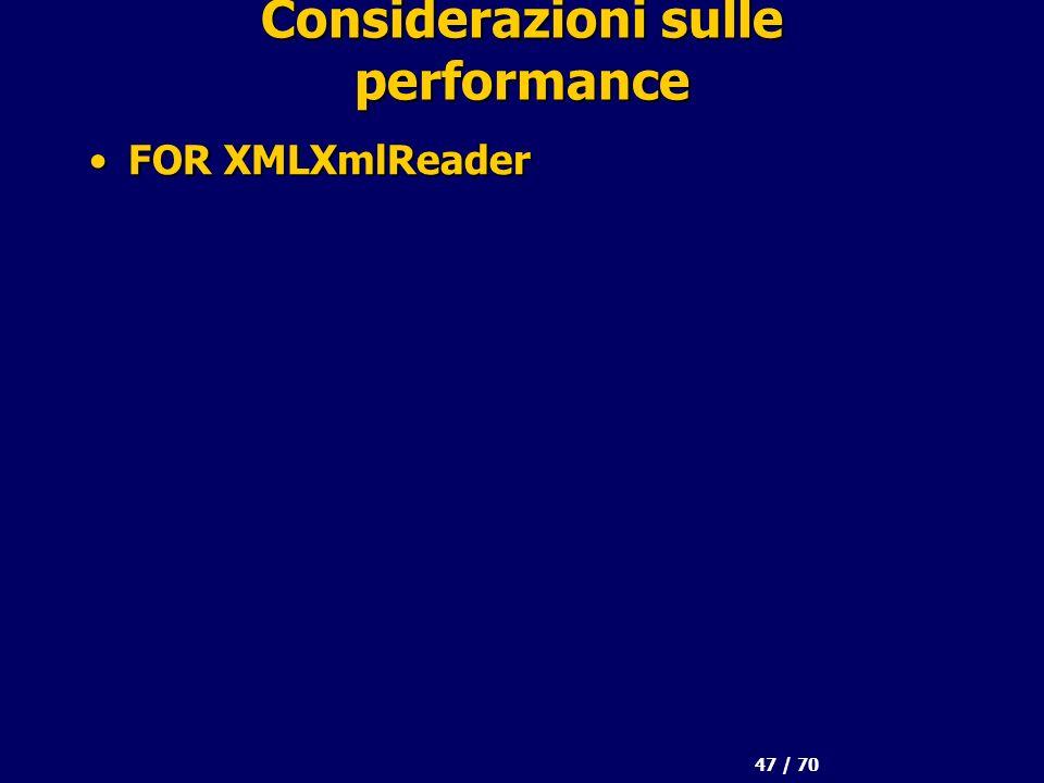 47 / 70 Considerazioni sulle performance FOR XMLXmlReaderFOR XMLXmlReader