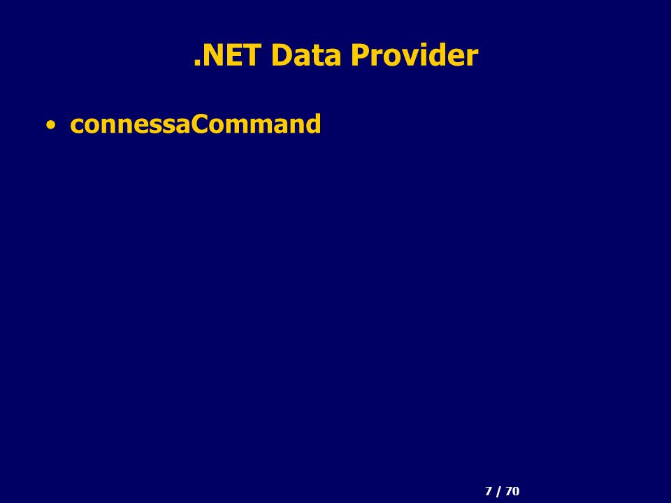 58 / 70 ODBC Managed Provider Object Model OdbcConnection OdbcCommand OdbcParameterCollectionOdbcDataReader.Connection OdbcParameter.CreateCommand.Parameters.Item.Add.CreateParameter.ExecuteReader Object.Item
