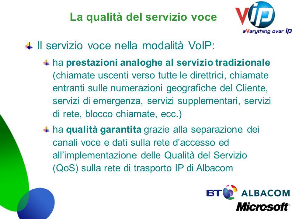 La qualità del servizio voce Il servizio voce nella modalità VoIP: ha prestazioni analoghe al servizio tradizionale (chiamate uscenti verso tutte le d