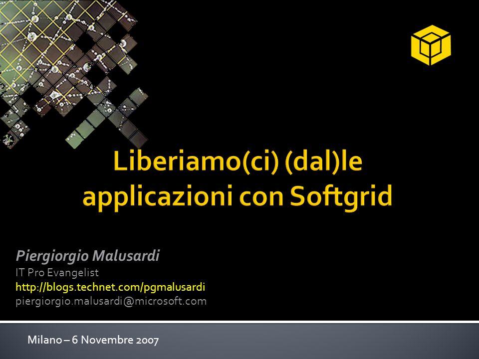Piergiorgio Malusardi IT Pro Evangelist http://blogs.technet.com/pgmalusardi piergiorgio.malusardi@microsoft.com Milano – 6 Novembre 2007